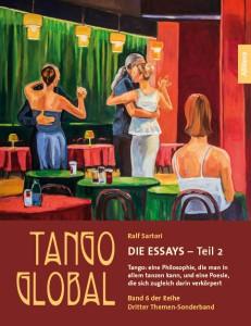 Tango Global Band 6 ist zugleich deren Dritter Themen-Sonderband, mit dem Titel: Die Essays – Teil 2/ Tango: eine Philosophie, die man in allem tanzen kann, und eine Poesie, die sich zugleich darin verkörpert.