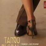 """Tango Global Band 2 ist zugleich Erster Themen-Sonderband der Reihe, mit dem Titel """"Tango – Die Essenz/ Eine Annäherung mit 49 Maximen für den tanzenden Eros"""""""