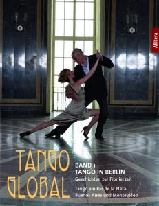 """Tango Global Band 1 ist auch der 1. Band der Buch-Trilogie """"Tango in Berlin"""", mit dem Titel: """"Geschichten zur Pionierzeit und Tango am Rio de la Plata/ Buenos Aires und Montevideo"""""""
