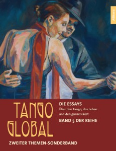 Tango-Essays: Über den Tango, das Leben und den ganzen Rest, von Ralf Sartori