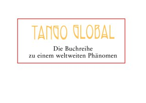 Tango Global: Die erste Tangobuchreihe weltweit mit internationalem, also makroskopischen Themen-Spektrum, die sich aber auch immer wieder aufs Neue, soz. mikroskopisch in den Tango eindringend, mit dessen Universalität befasst.